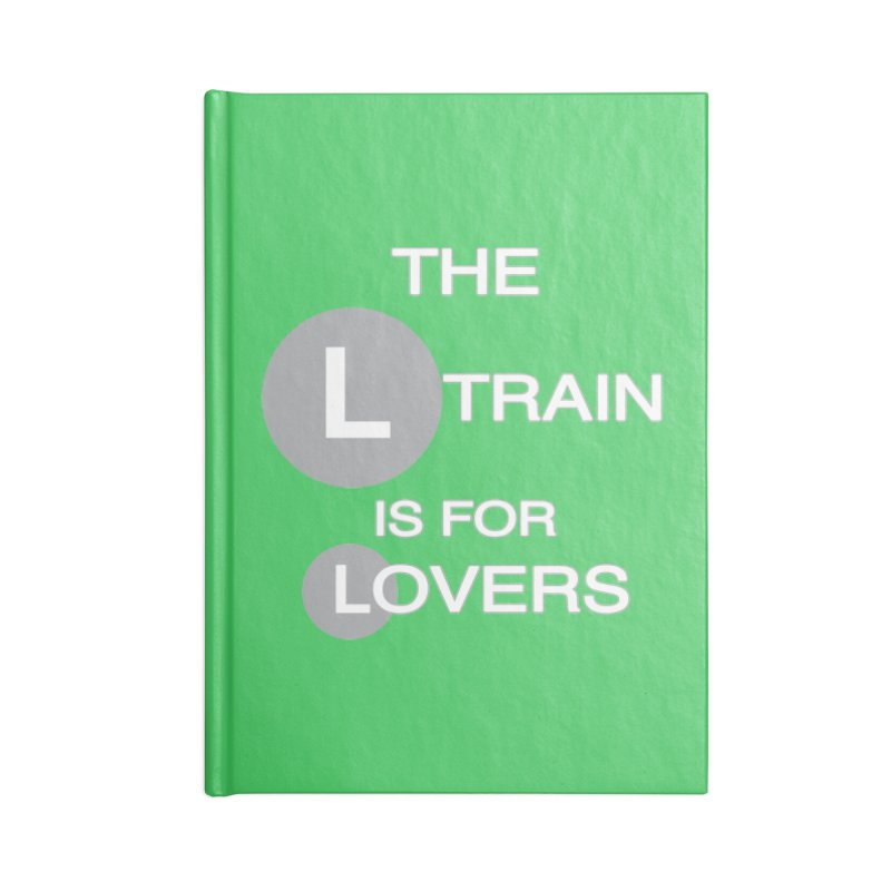The L Train is for Lovers Accessories Blank Journal Notebook by Shirts That Never Happened