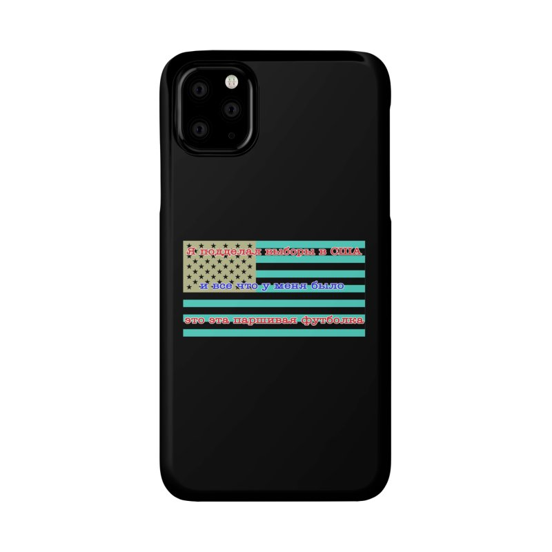 I Tampered With The US Election Accessories Phone Case by Shirts That Never Happened