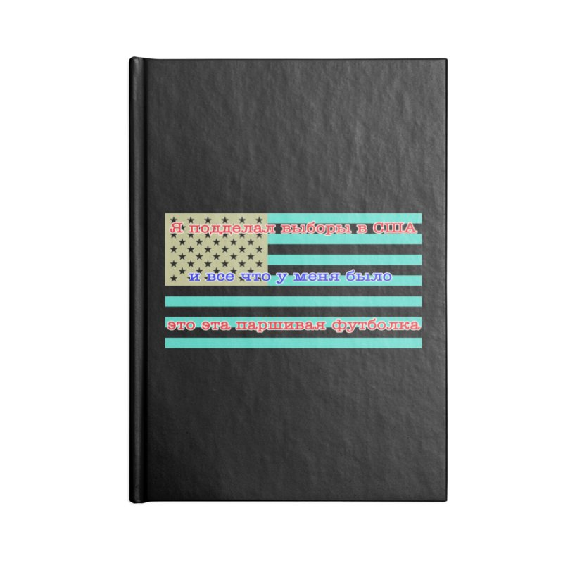 I Tampered With The US Election Accessories Blank Journal Notebook by Shirts That Never Happened