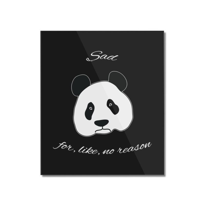 Sad Panda Home Mounted Acrylic Print by Shirts That Never Happened