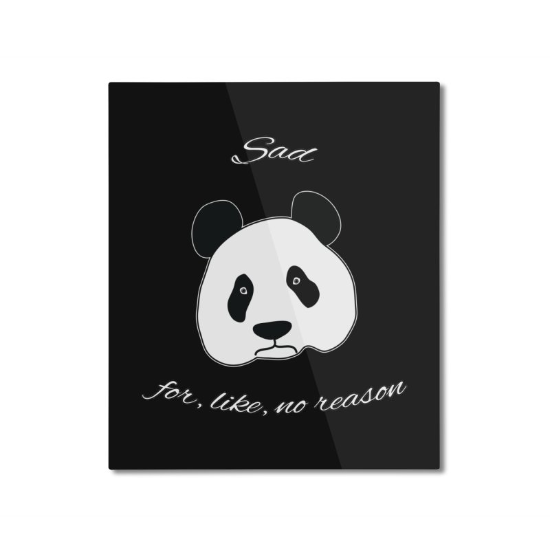 Sad Panda Home Mounted Aluminum Print by Shirts That Never Happened