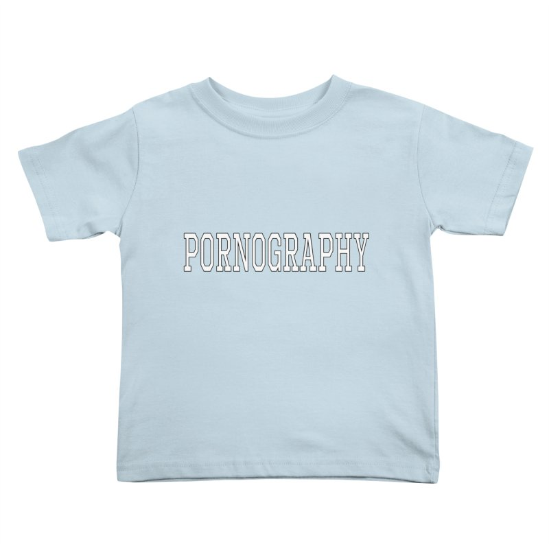 Pornography Kids Toddler T-Shirt by Shirts That Never Happened