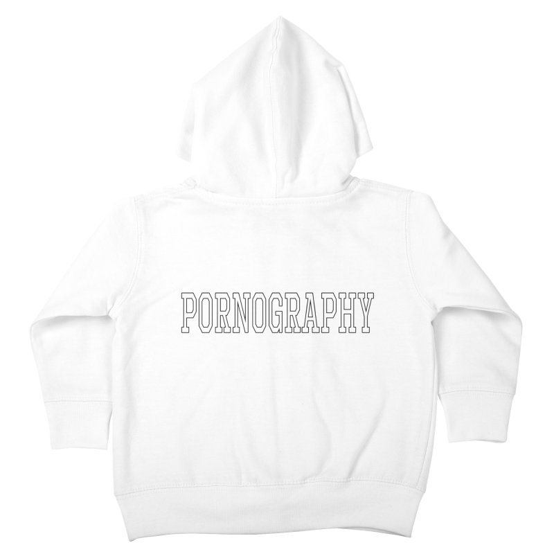 Pornography Kids Toddler Zip-Up Hoody by Shirts That Never Happened