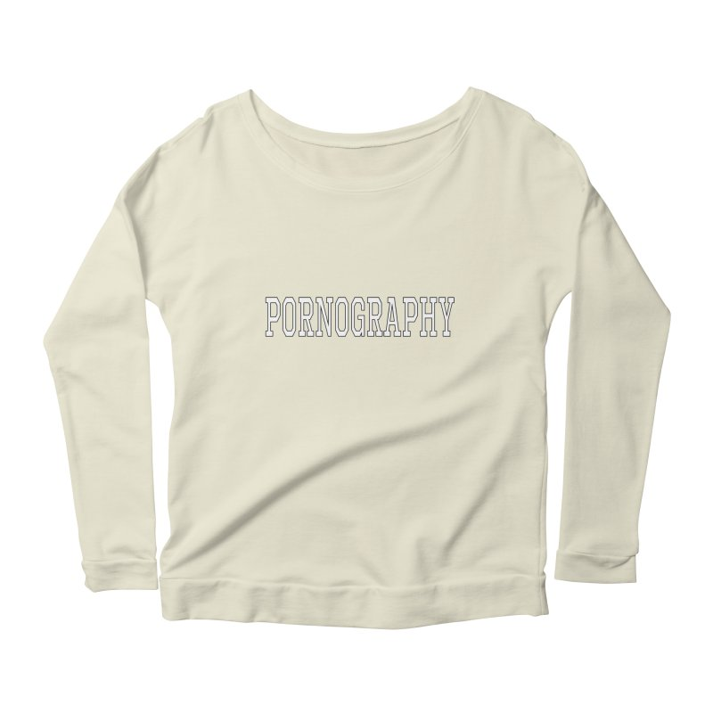Pornography Women's Longsleeve Scoopneck  by Shirts That Never Happened