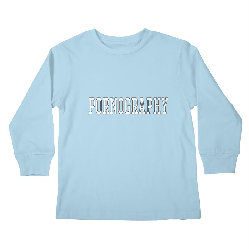 Pornography Kids Longsleeve T-Shirt by Shirts That Never Happened