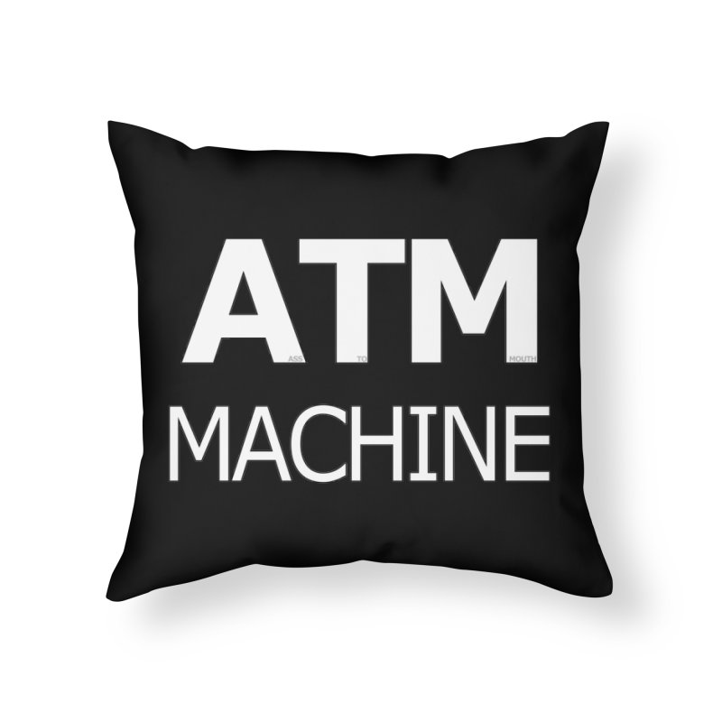 Ass-To-Mouth Machine Home Throw Pillow by Shirts That Never Happened