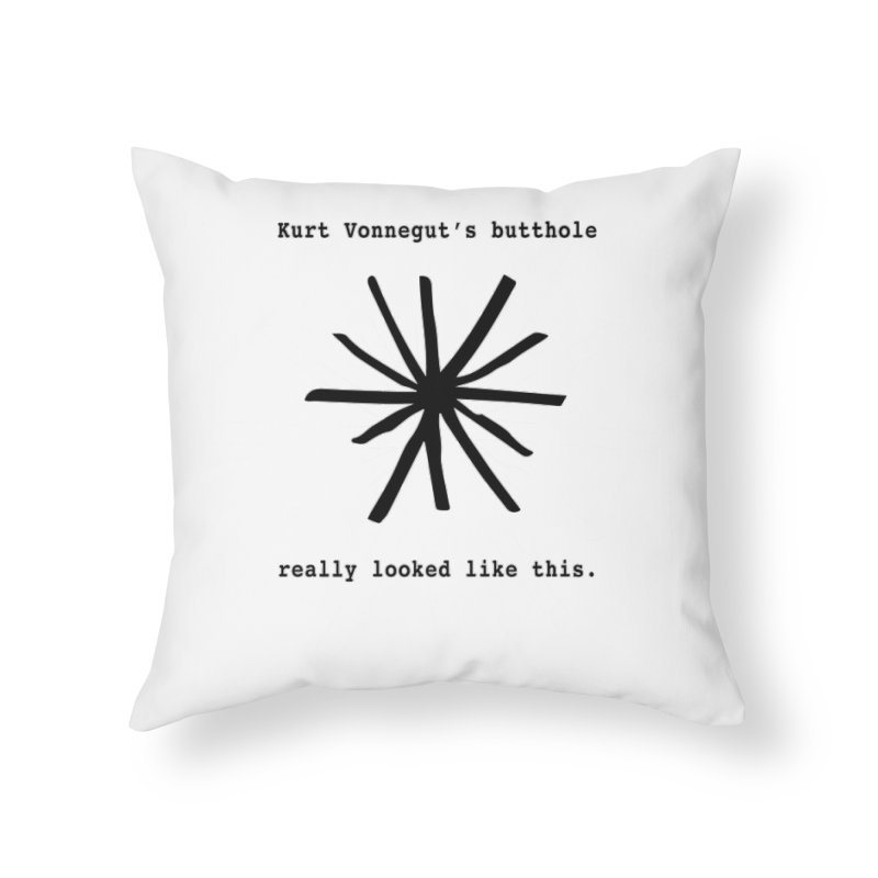 Kurt Vonnegut's Butthole Home Throw Pillow by Shirts That Never Happened