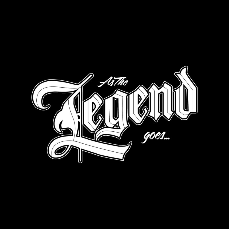 As the Legend goes... None  by The8spot's Artist Shop