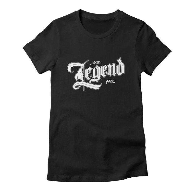 As the Legend goes... Women's Fitted T-Shirt by The8spot's Artist Shop