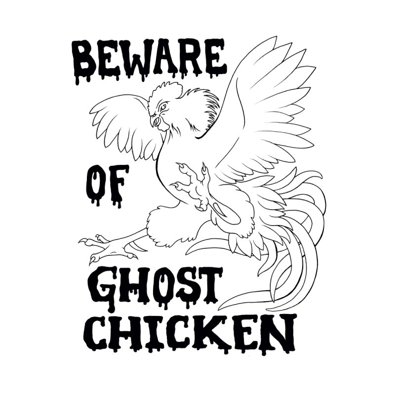 Beware of Ghost Chicken None  by The8spot's Artist Shop