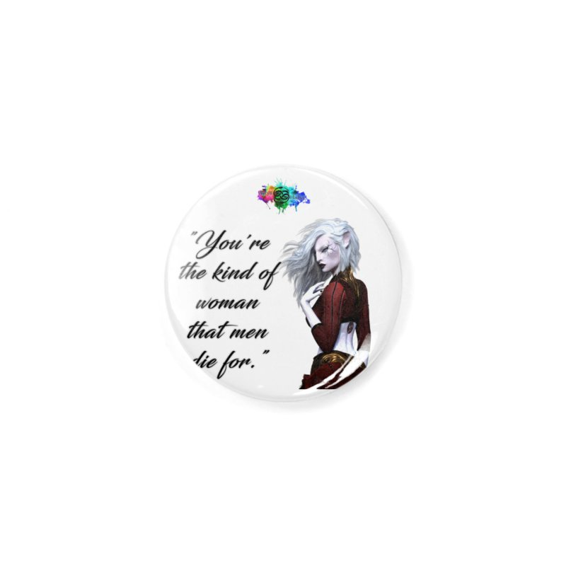 You're the kind of woman that men die for Accessories Button by The Book Muse's Shop