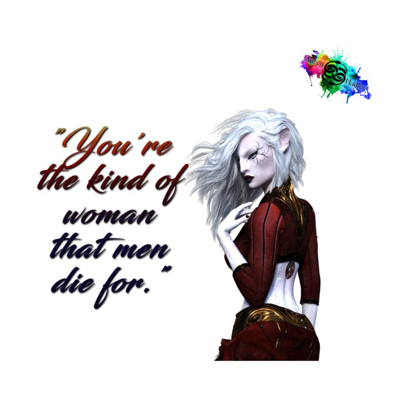 You're the kind of woman that men die for Women's T-Shirt by The Book Muse's Shop