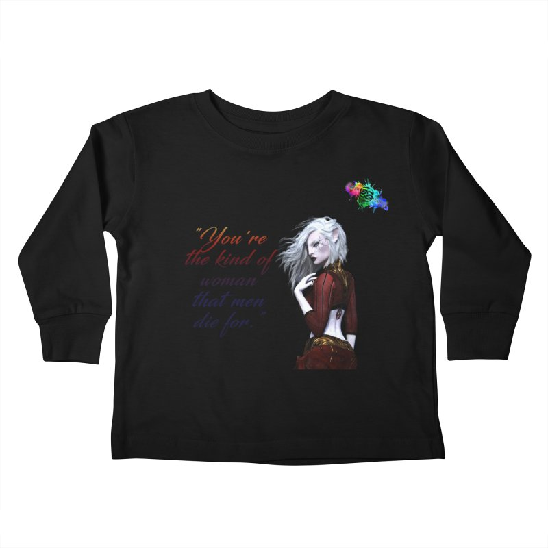 You're the kind of woman that men die for Kids Toddler Longsleeve T-Shirt by The Book Muse's Shop