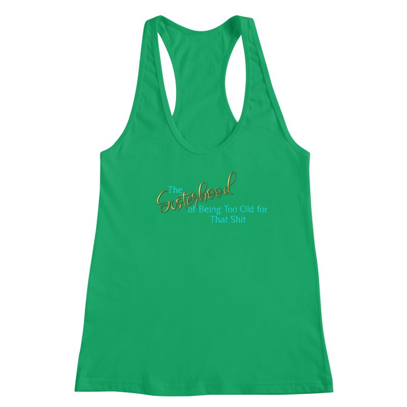 The Sisterhood of Being Too Old for That Sh*t Women's Tank by The Book Muse's Shop