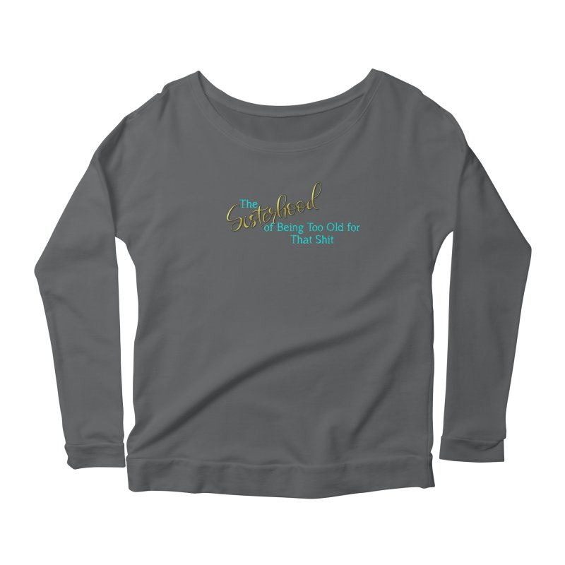 The Sisterhood of Being Too Old for That Sh*t Women's Longsleeve T-Shirt by The Book Muse's Shop
