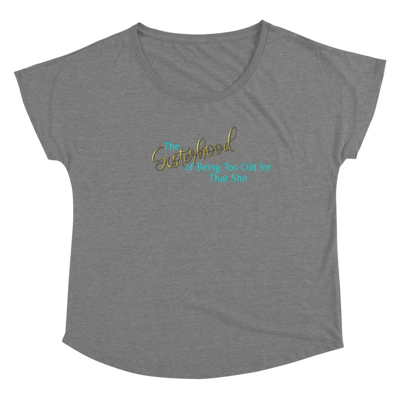 The Sisterhood of Being Too Old for That Sh*t Women's Scoop Neck by The Book Muse's Shop