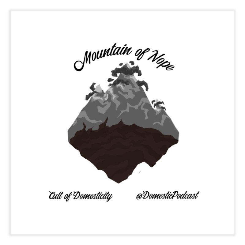 Mountain of Nope Home Fine Art Print by The Cult of Domesticity Podcast