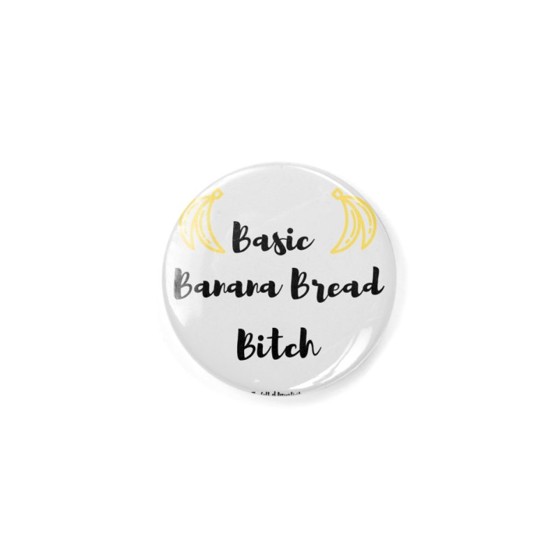Basic Banana Bread Bitch Accessories Button by The Cult of Domesticity Podcast