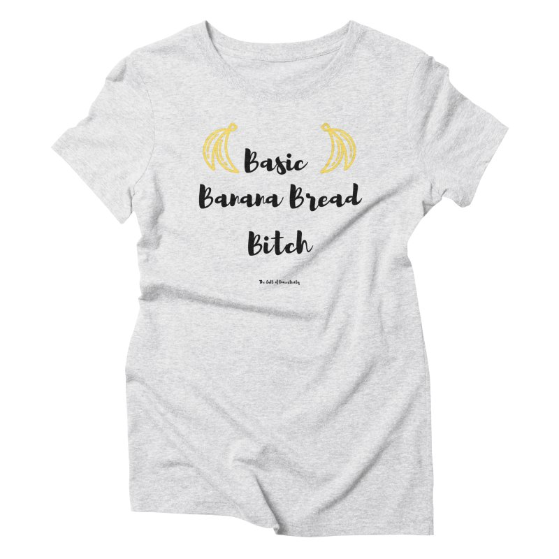 Basic Banana Bread Bitch Women's T-Shirt by The Cult of Domesticity Podcast