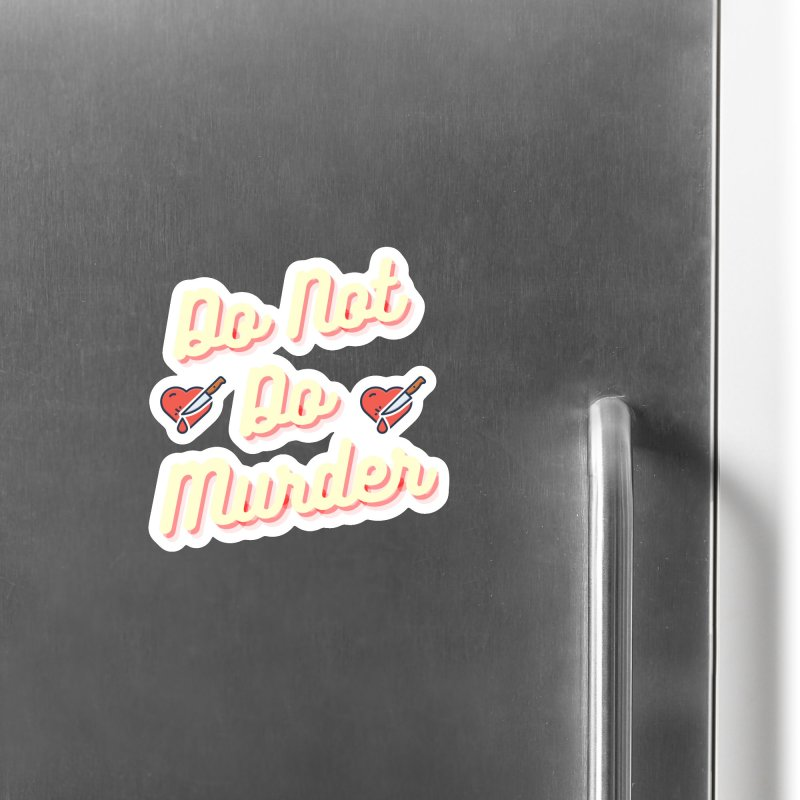 Do Not Do Murder Accessories Magnet by The Cult of Domesticity Podcast