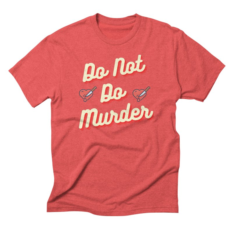Do Not Do Murder Men's T-Shirt by The Cult of Domesticity Podcast