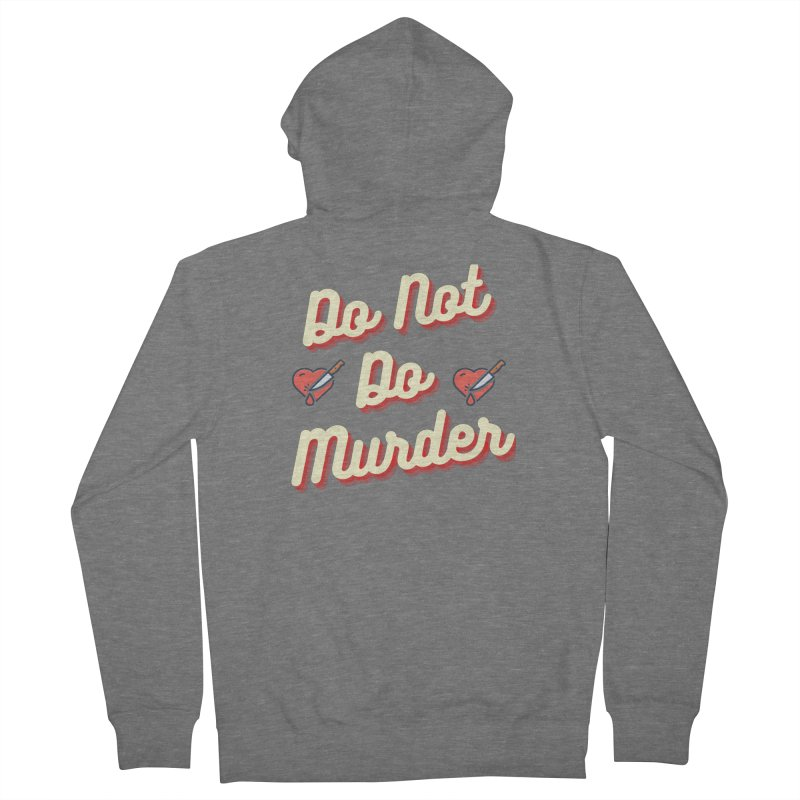 Do Not Do Murder Men's Zip-Up Hoody by The Cult of Domesticity Podcast