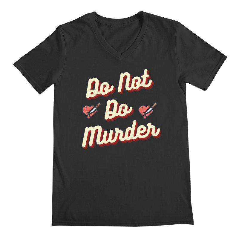 Do Not Do Murder Men's V-Neck by The Cult of Domesticity Podcast