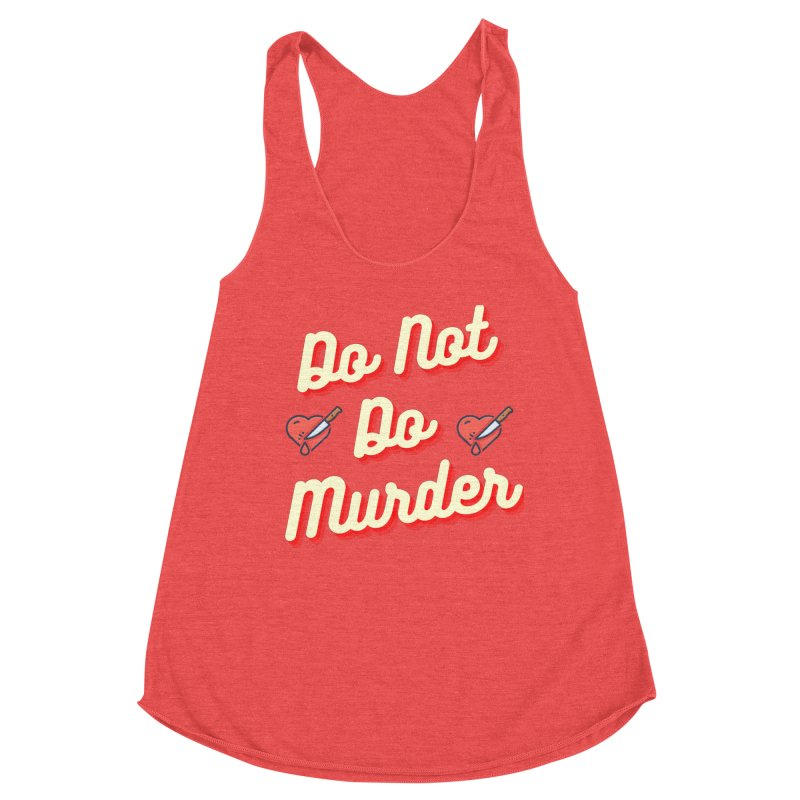 Do Not Do Murder Women's Tank by The Cult of Domesticity Podcast