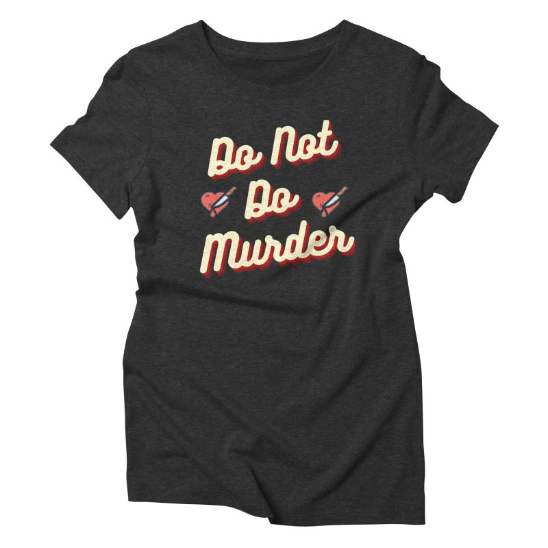 Do Not Do Murder Women's T-Shirt by The Cult of Domesticity Podcast