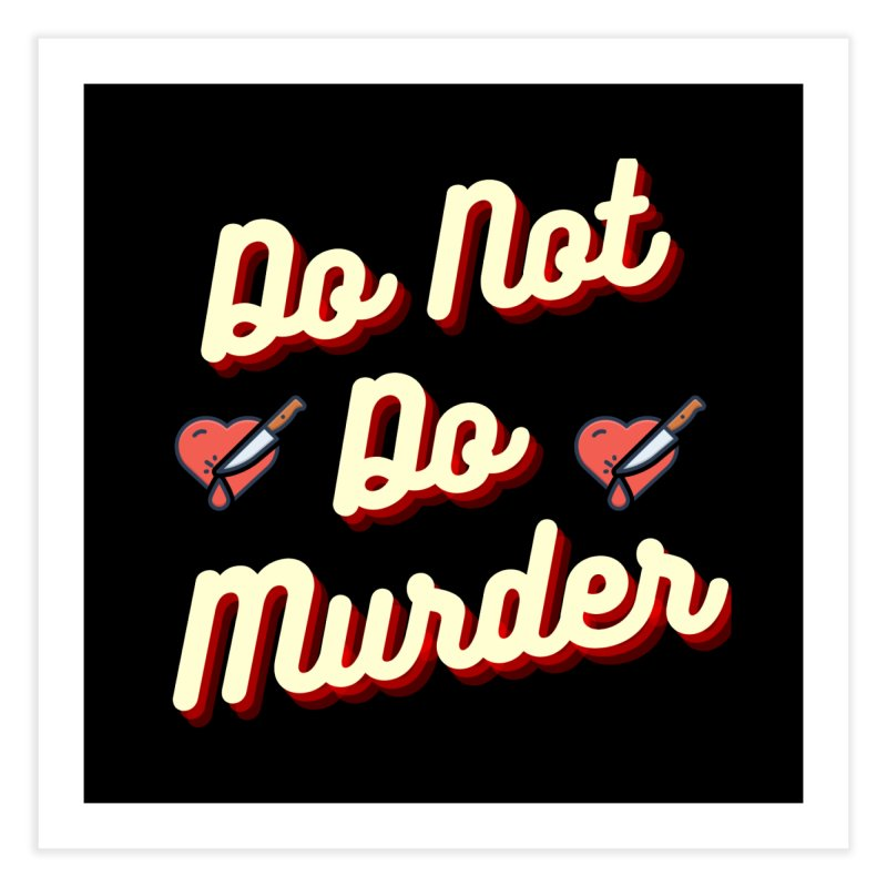 Do Not Do Murder Home Fine Art Print by The Cult of Domesticity Podcast