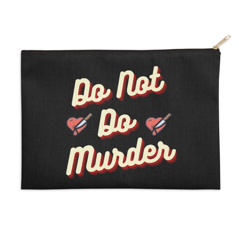 Do Not Do Murder Accessories Zip Pouch by The Cult of Domesticity Podcast