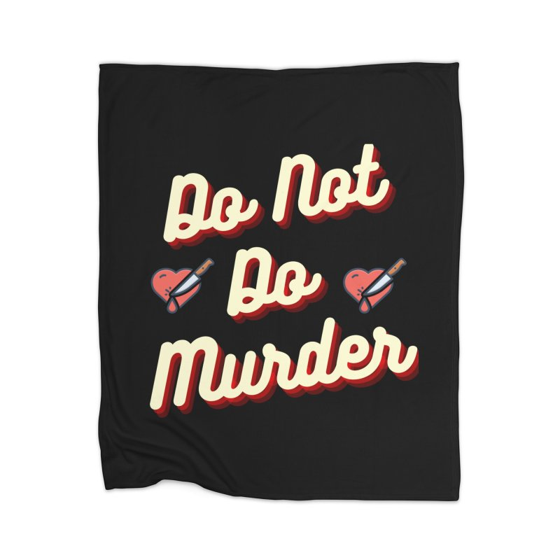 Do Not Do Murder Home Blanket by The Cult of Domesticity Podcast