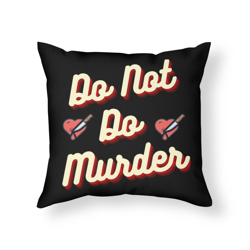 Do Not Do Murder Home Throw Pillow by The Cult of Domesticity Podcast