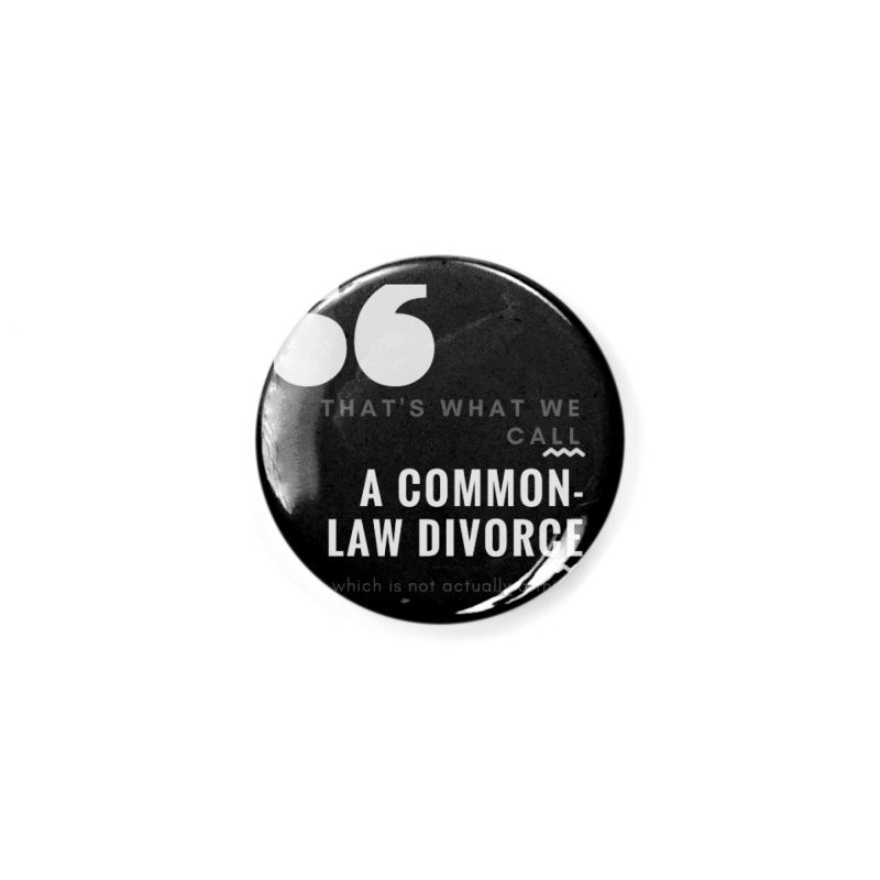 Common Law Divorce Accessories Button by The Cult of Domesticity Podcast