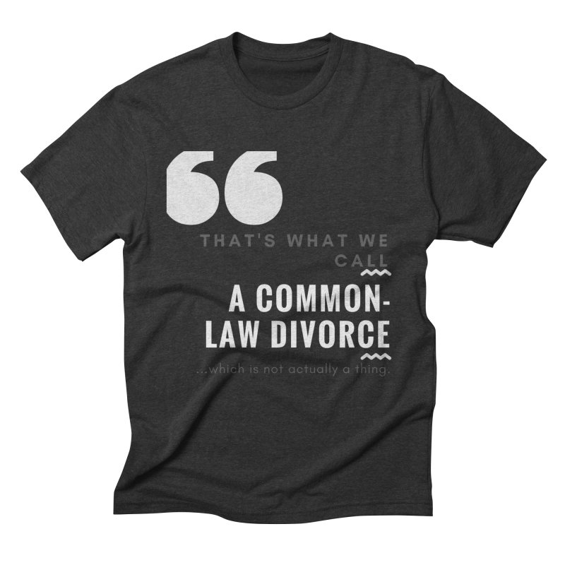 Common Law Divorce Men's Triblend T-Shirt by The Cult of Domesticity Podcast