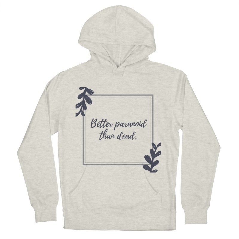 Better Paranoid Than Dead- Dark Women's French Terry Pullover Hoody by The Cult of Domesticity Podcast