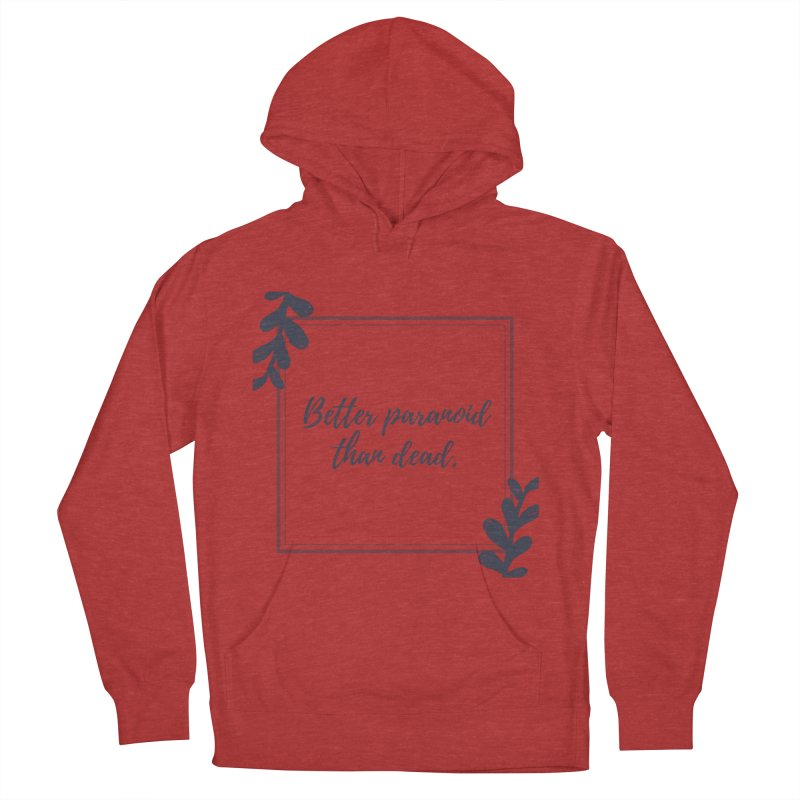 Better Paranoid Than Dead- Dark Men's French Terry Pullover Hoody by The Cult of Domesticity Podcast