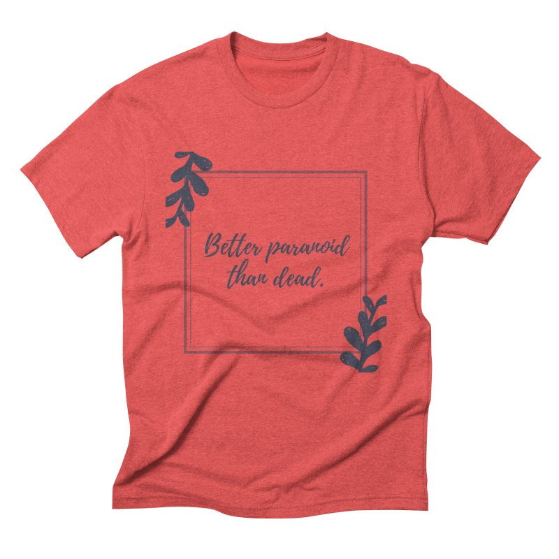Better Paranoid Than Dead- Dark Men's T-Shirt by The Cult of Domesticity Podcast