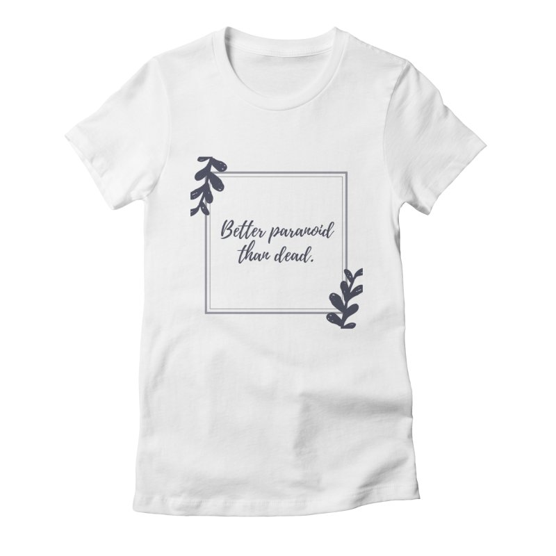 Better Paranoid Than Dead- Dark Women's Fitted T-Shirt by The Cult of Domesticity Podcast