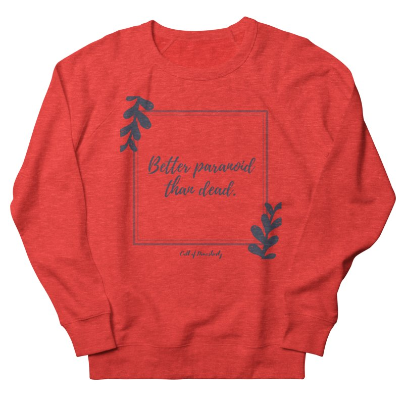Better Paranoid Than Dead- Dark Women's Sweatshirt by The Cult of Domesticity Podcast