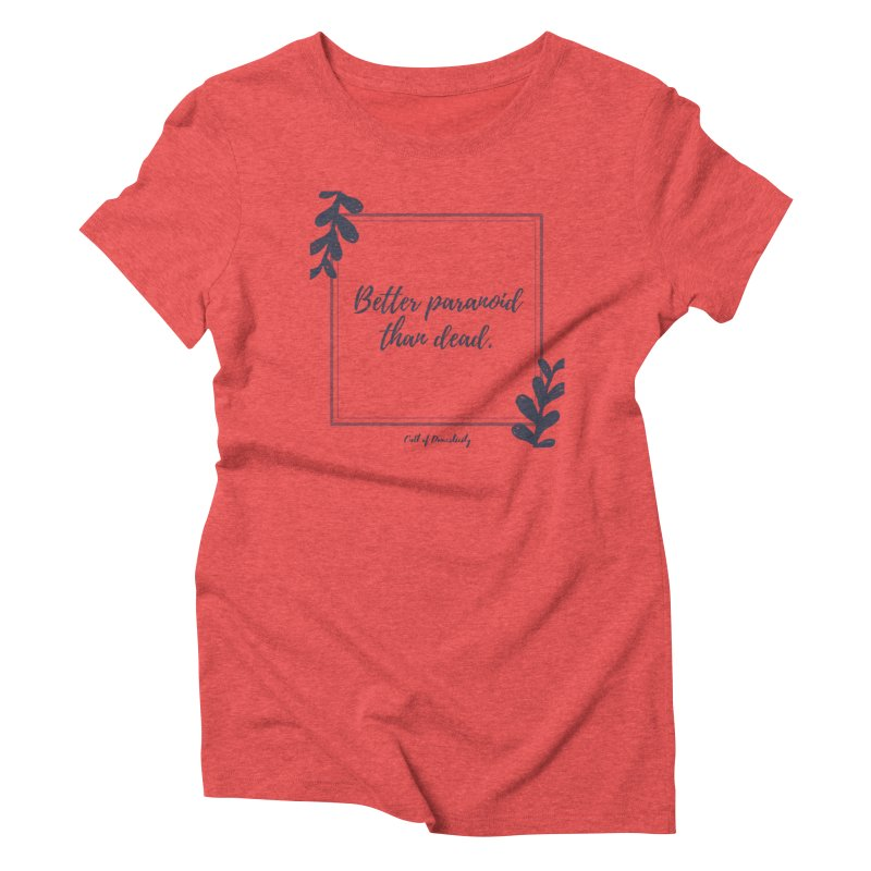 Better Paranoid Than Dead- Dark Women's T-Shirt by The Cult of Domesticity Podcast