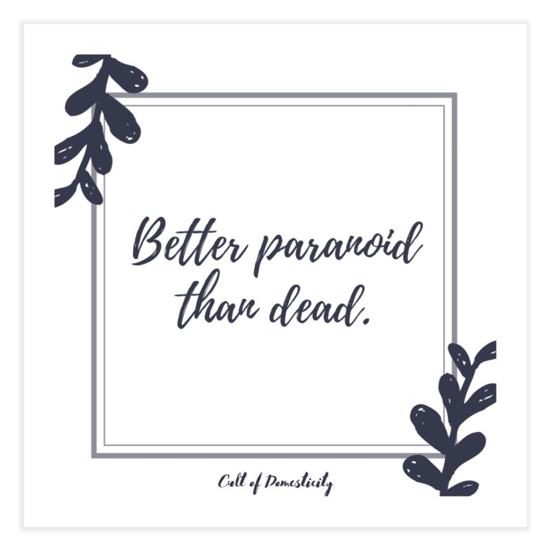 Better Paranoid Than Dead- Dark Home Fine Art Print by The Cult of Domesticity Podcast