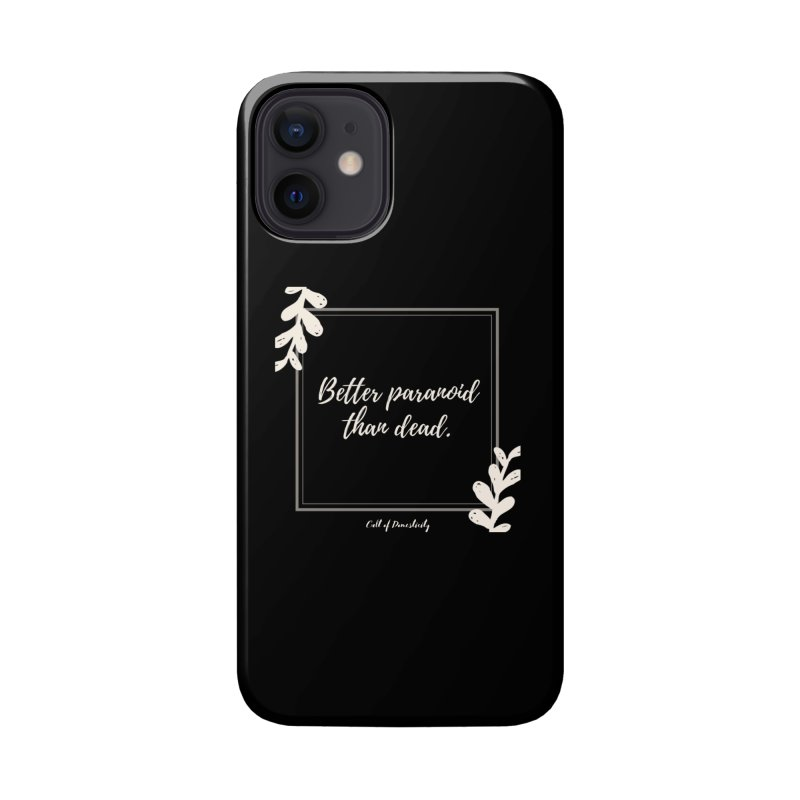 Better Paranoid Than Dead- Light Accessories Phone Case by The Cult of Domesticity Podcast