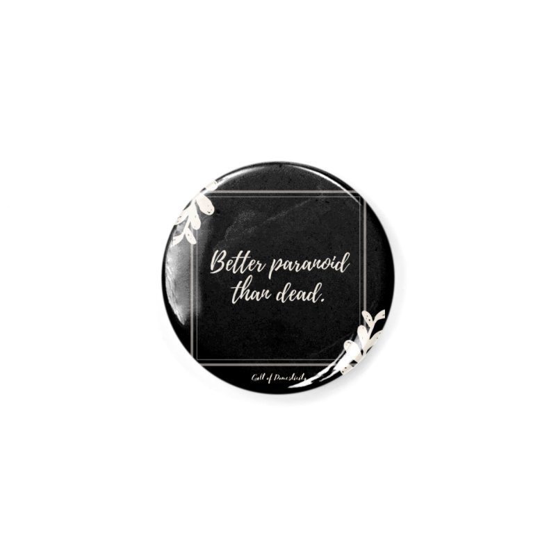 Better Paranoid Than Dead- Light Accessories Button by The Cult of Domesticity Podcast