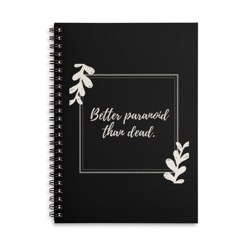 Better Paranoid Than Dead- Light Accessories Lined Spiral Notebook by The Cult of Domesticity Podcast