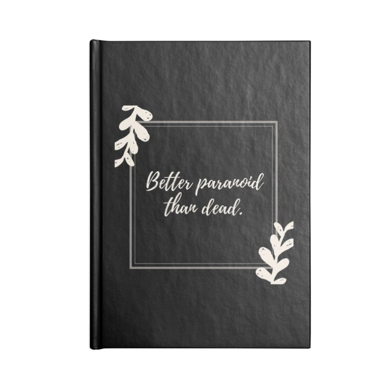 Better Paranoid Than Dead- Light Accessories Blank Journal Notebook by The Cult of Domesticity Podcast