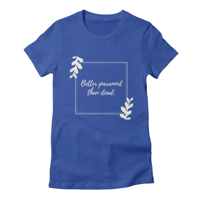 Better Paranoid Than Dead- Light Women's Fitted T-Shirt by The Cult of Domesticity Podcast