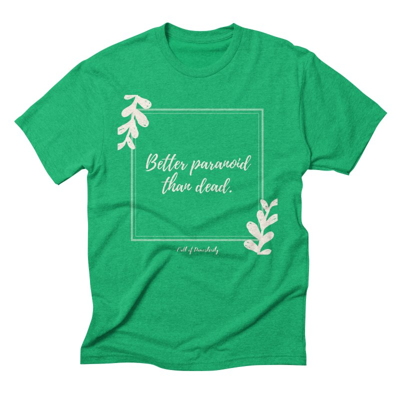 Better Paranoid Than Dead- Light Men's T-Shirt by The Cult of Domesticity Podcast
