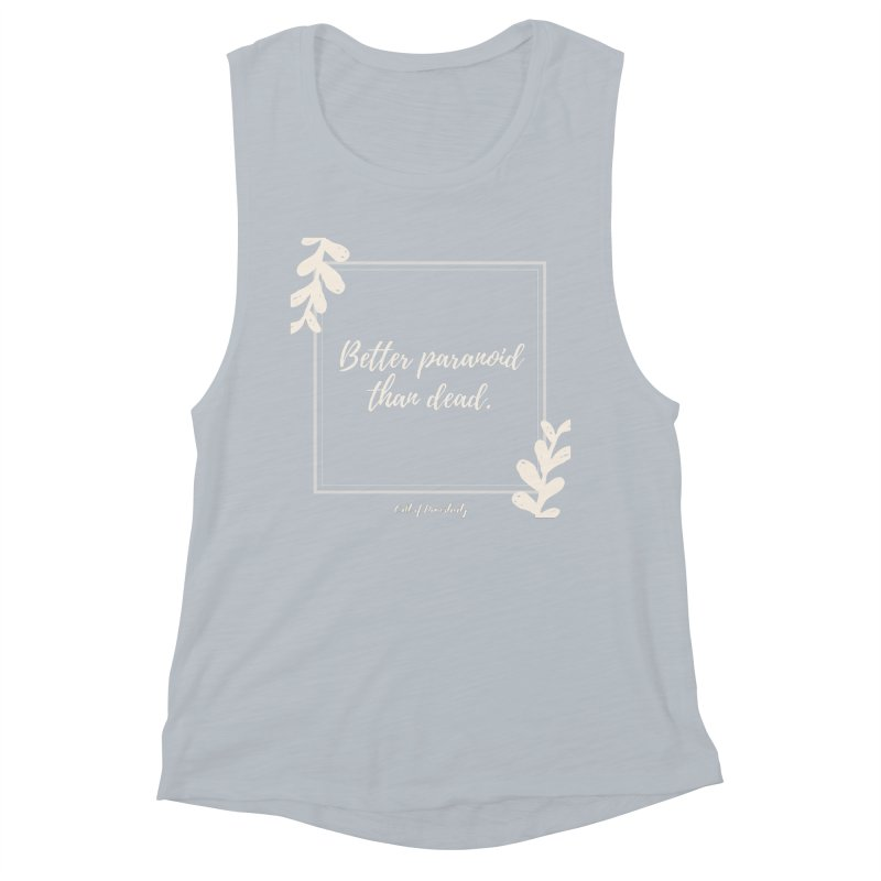 Better Paranoid Than Dead- Light Women's Tank by The Cult of Domesticity Podcast