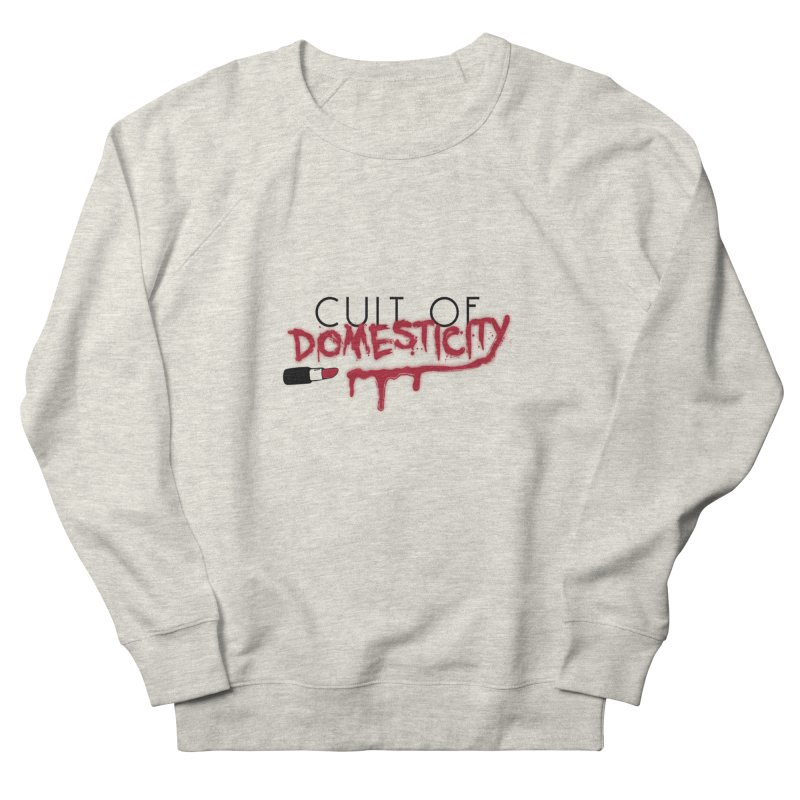 Cult of Domesticity Women's French Terry Sweatshirt by The Cult of Domesticity Podcast